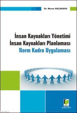 İnsan Kaynakları Yönetimi İnsan Kaynakları Planlaması; Norm ve Kadro Uygulaması