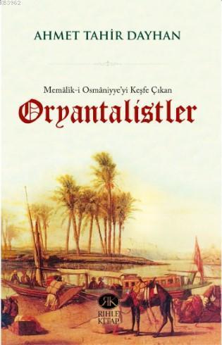 Memâlik-i Osmâniyye'yi Keşfe Çıkan Oryantalistler