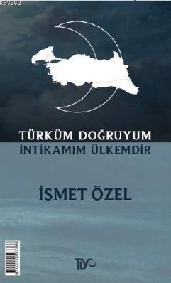 Türküm Doğruyum; İntikamım Ülkemdir