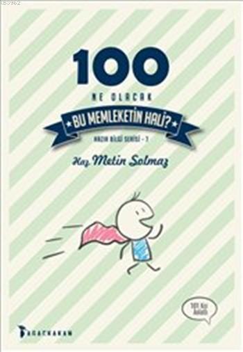 100 Ne Olacak Bu Memleketin Hali; Hazır Bilgi Serisi - 7