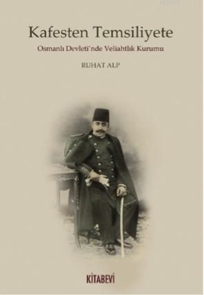 Kafesten Temsiliyete Osmanlı Devleti'nde Veliahtlık Kurumu