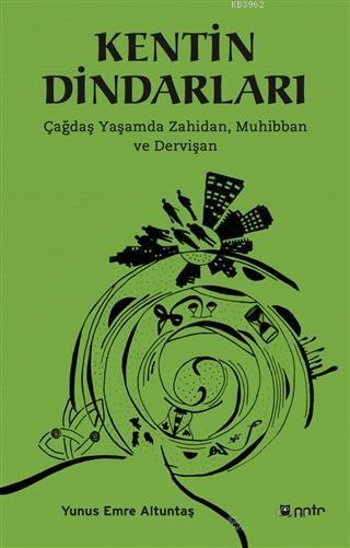 Kentin Dindarları; Çağdaş Yaşamda Zahidan, Muhibban ve Dervişan