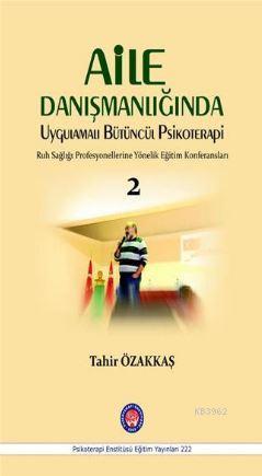 Aile Danışmanlığında Uygulamalı Bütüncül Psikoterapi; Ruh Sağlığı Profesyonellerine Yönelik Eğitim Konferansları / 2