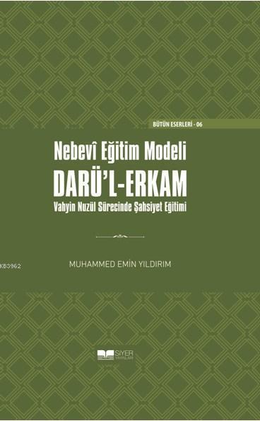 Nebevî Eğitim Modeli Darü'l-Erkam; 'Vahyin Nüzel Sürecinde Şahsiyet Eğitimi (Ciltli)