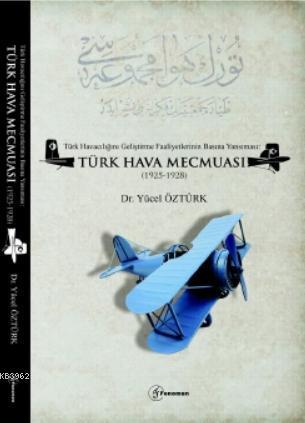 Türk Havacılığını Geliştirme Faaliyetlerinin Basına Yansıması: Türk Hava Mecmuası; (1925-1928)