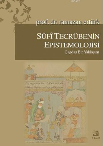 Sufi Tecrübenin Epistemolojisi; Çağdaş Bir Yaklaşım