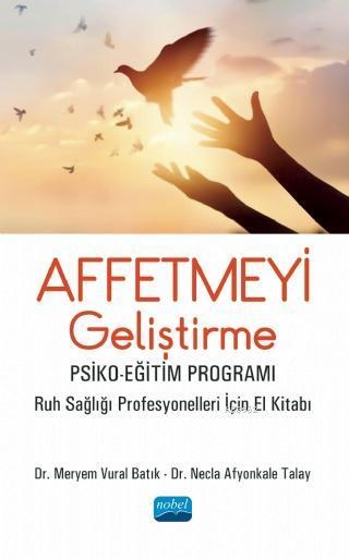 Affetmeyi Geliştirme Psiko - Eğitim Programı - Ruh Sağlığı Profesyonelleri İçin El Kitabı