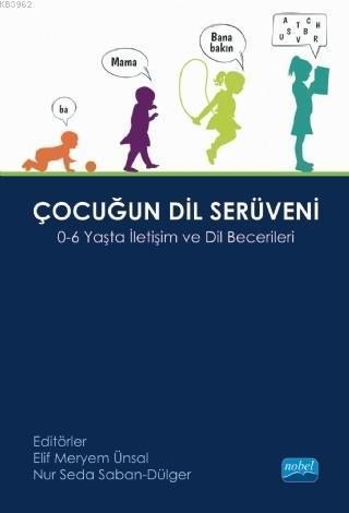 Çocuğun Dil Serüveni; 0-6 Yaş İletişim ve Dil Becerileri