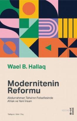 Modernitenin Reformu; Abdurrahman Taha'nın Felsefesinde Ahlak ve Yeni İnsan