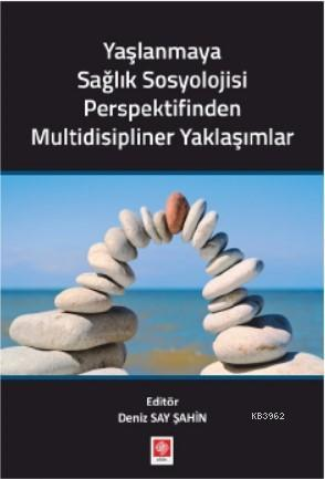 Yaşlanmaya Sağlık Sosyolojisi Perspektifinden Multidisipliner Yaklaşımlar