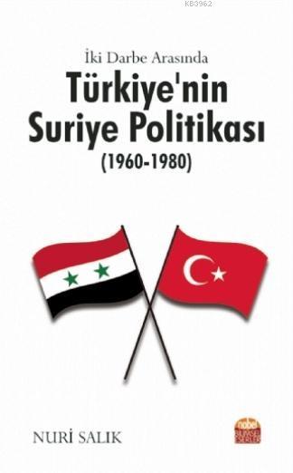 İki Darbe Arasında Türkiye'nin Suriye Politikası (1960-1980)