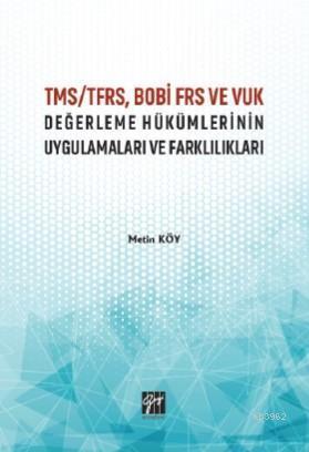 TMS/TFRS, BOBİ FRS ve VUK Değerleme Hükümlerinin Uygulamaları ve Farklılıkları