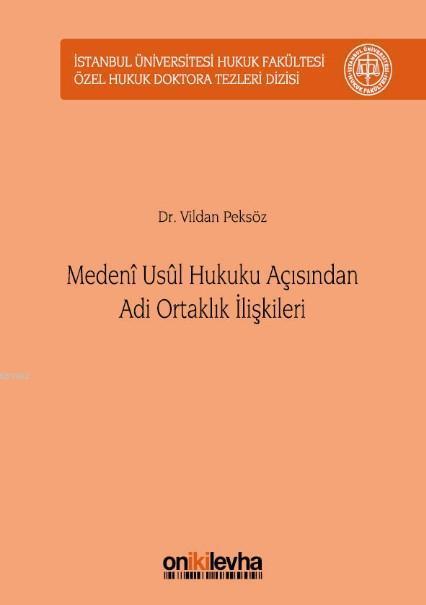 Medeni Usul Hukuku Açısından Adi Ortaklık İlişkileri; İstanbul Üniversitesi Hukuk Fakültesi Özel Hukuk Doktora Tezleri Dizisi No:12