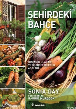 Şehirdeki Bahçe; Organik Olarak Yetiştirilebilecek 43 Bitki