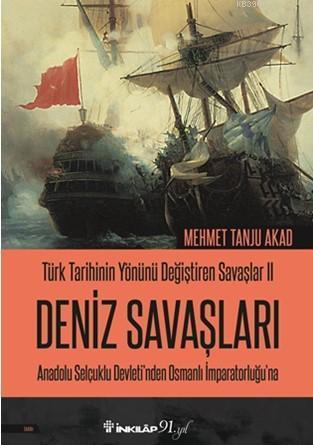 Türk Tarihinin Yönünü Değiştiren Savaşlar 2 - Deniz Savaşları; Anadolu Selçuklu Devletinden Osmanlı İmparatorluğuna