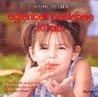 Eğlenceli Beslenme Kitabı; Çocuk, Aile ve Eğitmen Üçgeninde Aktivitelerle Beslenme Eğitimi