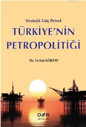 Stratejik Güç Petrol Türkiye'nin Petropolitiği