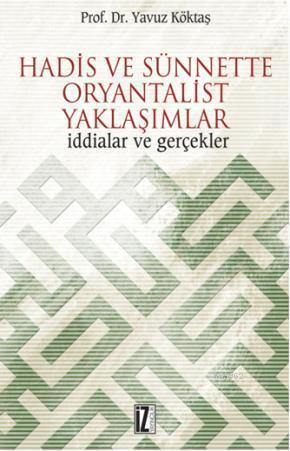 Hadis ve Sünnette Oryantalist Yaklaşımlar; İddialar ve Gerçekler