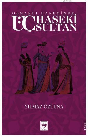 Osmanlı Hareminde; Üç Haseki Sultan