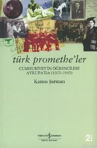 Türk Promethe'ler; Cumhuriyet'in Öğrencileri Avrupa'da 1925-1945