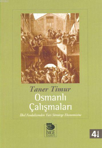Osmanlı Çalışmaları - İlkel Feodalizmden Yarı Sömürge Ekonomisine