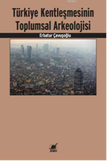 Türkiye Kentleşmesinin Toplumsal Arkeolojisi