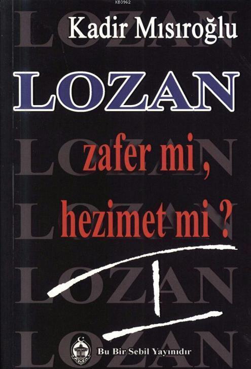 Lozan Zafer mi, Hezimet mi? (Cilt 1)