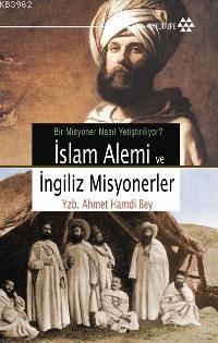 İslam Alemi ve İngiliz Misyonerler; Bir Misyoner Nasıl Yetiştiriliyor?