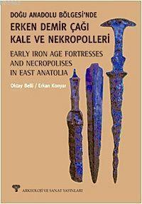 Doğu Anadolu Bölgesinde Erken Demir Çağı Kale ve Nekropolleri