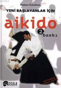 Aikido - Yeni Baslayanlar İçin; 166 Fotoğrafla Tekniklerin Anlatımı