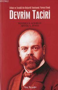 İttihat ve Terakki'nin Bolşevik Teorisyeni: Parvus Efendi Devrim Taciri