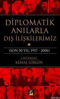 Diplomatik Anılarla Dış İlişkilerimiz; (son 50 Yıl: 1957-2006)