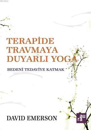 Terapide Travmaya Duyarlı Yoga; Bedeni Tedaviye Katmak