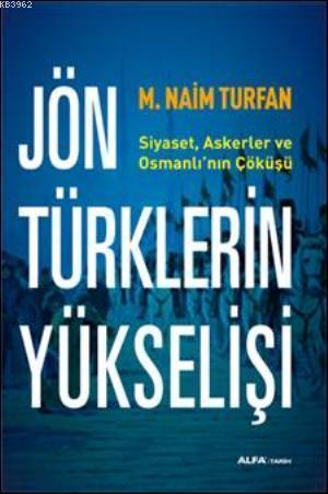Jön Türklerin Yükselişi; Siyaset, Askerler ve Osmanlının Çöküşü