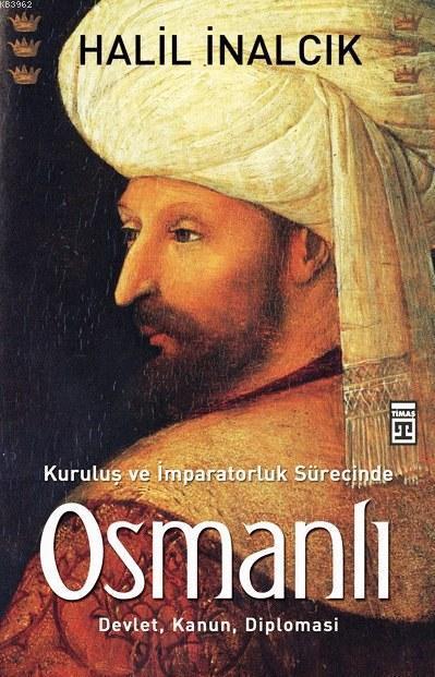 Kuruluş ve İmparatorluk Sürecinde Osmanlı; Devlet, Kanun, Diplomasi
