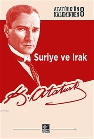 Suriye ve Irak; Atatürk'ün Kaleminden 8