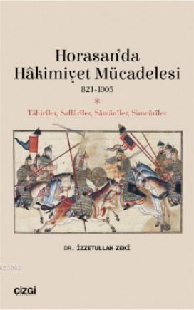 Horasan'da Hâkimiyet Mücadelesi (821- 1005); Tahiriler, Saffariler, Samaniler, Simcuriler