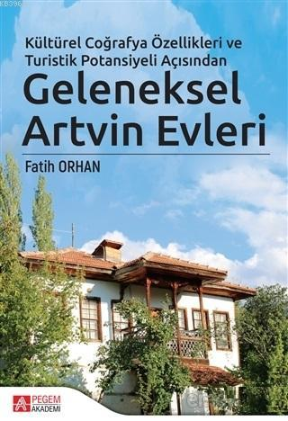 Kültürel Coğrafya Özellikleri ve Turistik Potansiyeli Açısından Geleneksel Artvin Evleri