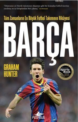 Barça; Tüm Zamanların En Büyük Futbol Takımının Hikayesi
