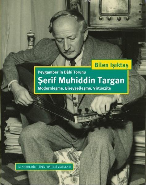 Peygamber'in Dahi Torunu Şerif Muhiddin Targan; Modernleşme, Bireyselleşme, Virtüozite