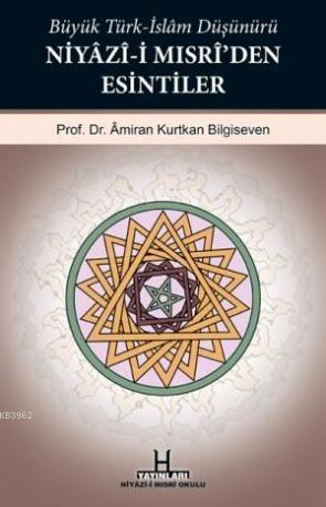 Büyük Türk-İslam Düşünürü Niyâzî-i Mısrî'den Esintiler