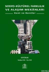 Sosyo Kültürel Farklılık ve Alaşım Mekanları; Kent ve Kentler