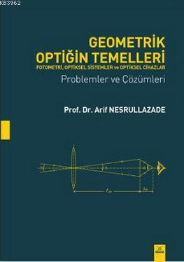 Geometrik Optiğin Temelleri; Fotometri, Optikel Sistemler  ve Optiksel Cihazlar