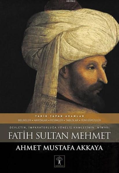 Fatih Sultan Mehmet (Ciltli); Devletin İmparatorluğa Yöneliş Hamlesinin Mimarı