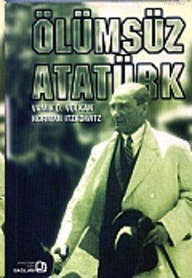 Ölümsüz Atatürk (Ciltli); (Yaşamı ve İçdünyası)