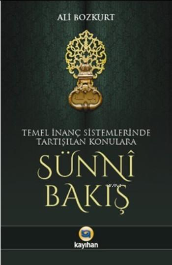 Sünni Bakış; Temel İnanç Sistemlerinde Tartışılan Konulara