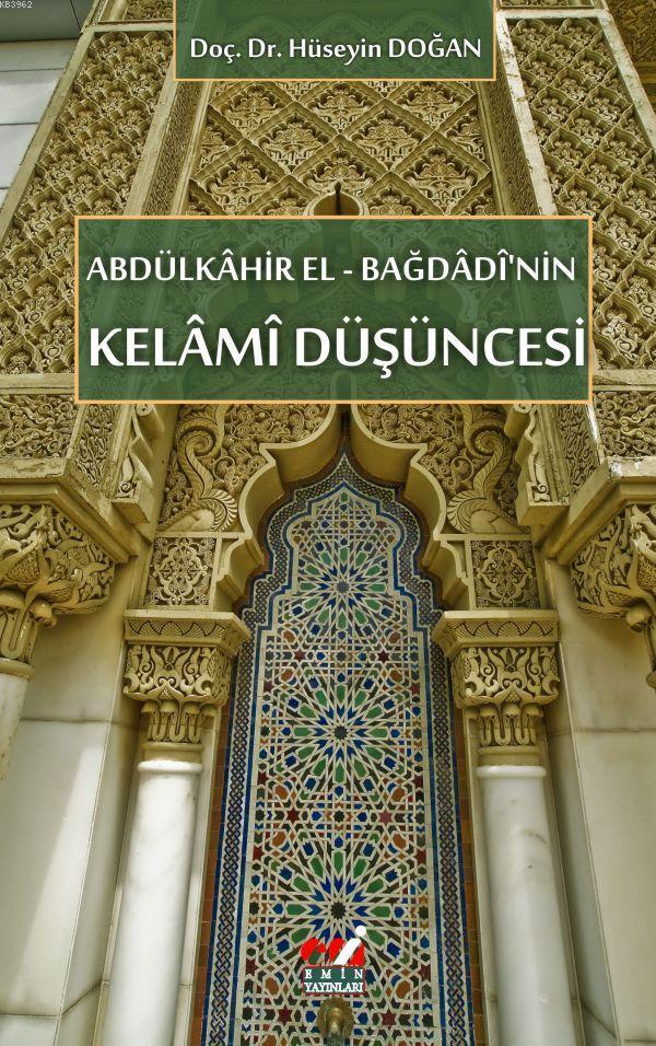 ABDÜLKÂHİR EL - BAĞDÂDÎ'NİN KELÂMÎ DÜŞÜNCESİ