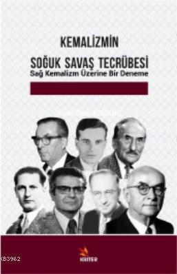 Kemalizmin Soğuk Savaş Tecrübesi; Sağ Kemalizm Üzerine Bir Deneme