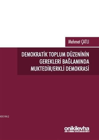 Demokratik Toplum Düzeninin Gerekleri Bağlamında Muktedir/Erkli Demokrasi