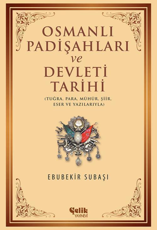 Osmanlı Padişahları ve Devleti Tarihi; Tuğra, Para, Mühür, Şiir, Eser ve Yazılarıyla